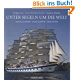 Unter Segeln um die Welt: Royal Clipper, Star Clipper, Star Flyer