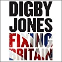 Fixing Britain: The Business of Reshaping Our Nation Audiobook by Digby Jones, Michael Wilson Narrated by Digby Jones