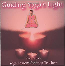 teacher guiding light Guiding yogas light yoga lessons for yoga teachers guiding yoga's light: lessons for yoga teachers: nancy , guiding yoga's light: lessons for yoga teachers [nancy.