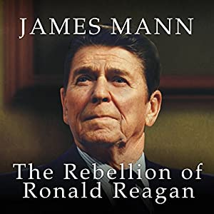 The Rebellion of Ronald Reagan: A History of the End of the Cold War | [James Mann]