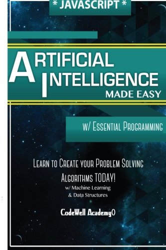 Javascript Artificial Intelligence: Made Easy, w/ Essential Programming; Create your * Problem Solving * Algorithms! TODAY! w/ Machine Learning & Data ... engineering, r programming, iOS development) (Create Programming Language compare prices)