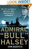 "Admiral ""Bull"" Halsey: The Life and Wars of the Navy's Most Controversial Commander"