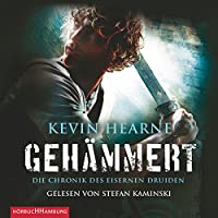 Gehämmert (Die Chronik des Eisernen Druiden 3) Hörbuch von Kevin Hearne Gesprochen von: Stefan Kaminski