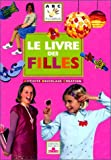 Le Livre des filles : Activit, bricolage, cration