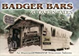 img - for Badger Bars & Tavern Tales: An Illustrated History of Wisconsin Saloons book / textbook / text book