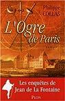 L'ogre de Paris : La Fontaine détective par Collas