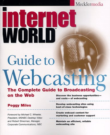 Internet World Guide To Webcasting: The Complete Guide To Broadcasting On The Web