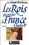 echange, troc Georges Bordonove - Les rois qui ont fait la France, tome 1 : Charles V  (Les Valois)