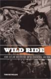 Wild Ride: How Outlaw Motorcycle Myth Conquered America