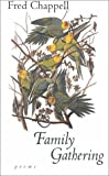 Family Gathering: Poems (0807126268) by Chappell, Fred