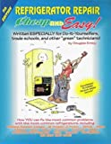 "Cheap and Easy! Refrigerator Repair: Written Especially for Do-It-Yourselfers, Trade Schools, and Other ""Green"" Technicians!"