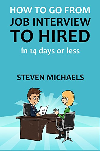 How To Go From Job Interview To Hired in 14 Days Or Less: A Step by Step - No B.S. - No Fluff Guide