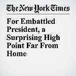 For Embattled President, a Surprising High Point Far From Home | Glenn Thrush