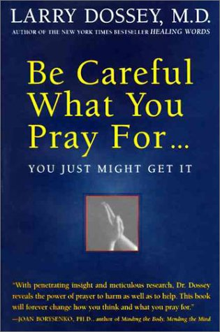 Be Careful What You Pray For...You Just Might Get It, by Larry Dossey