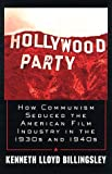Hollywood Party: How Communism Seduced the American Film Industry in the 1930s and 1940s (0761513760) by Kenneth Lloyd Billingsley