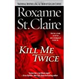 Kill Me Twice (Bullet Catchers (Paperback))by Roxanne St. Claire