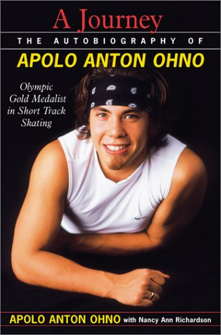 A Journey The Autobiography of Apolo Anton Ohno, Apolo  Anton Ohno, Nancy Ann Richardson