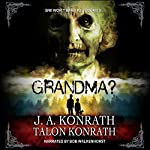 GRANDMA?: Attack of the Geriatric Zombies! | J.A. Konrath,Talon Konrath