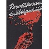 Revolutionen der Weltgeschichte. Zwei Jahrtausende Revolutionen und Bürgerkriege. Unter Mitwirkung von Werner...