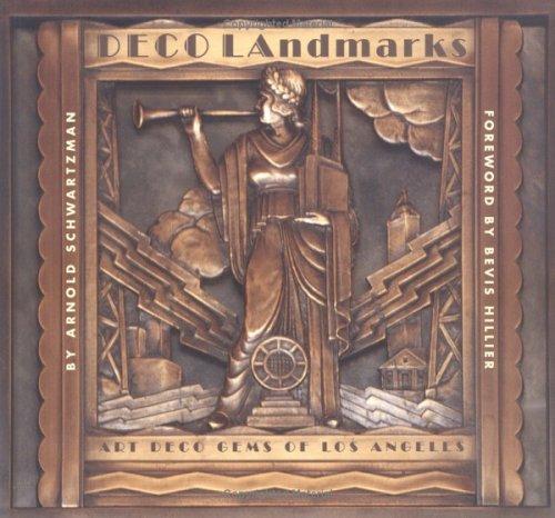 Deco Landmarks : Art Deco Gems of Los Angeles, ARNOLD SCHWARTZMAN, BEVIS HILLIER