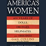 America's Women: 400 Years of Dolls, Drudges, Helpmates, and Heroines (Unabridged Selections)   Gail Collins