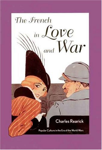 Image for The French in Love and War: Popular Culture in the Era of the World Wars