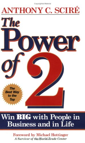 The Power of 2: Win Big With People in Business and in Life, Anthony C. Scire