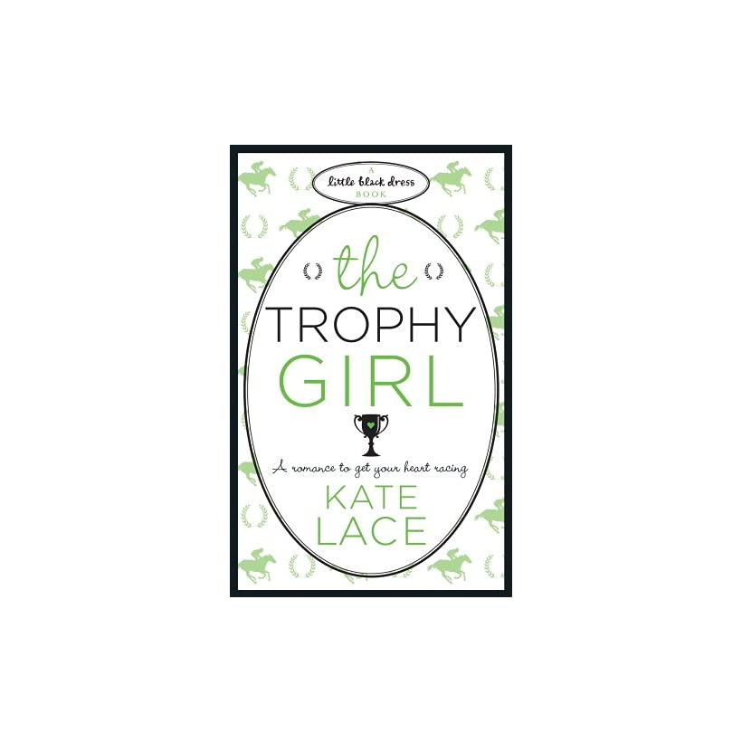 The Trophy Girl (Little Black Dress) eBook Kate Lace Kindle Store
