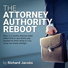 The Attorney Authority Reboot: How, in 6 months, Attorney Geller Added $74k in New Clients, and Boosted His AVVO Rating to 10.0, Using One Simple Strategy Audiobook by Richard Jacobs Narrated by Matt Doyle