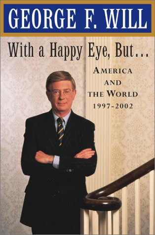 With a Happy Eye But . . .: America and the World, 1997--2002, GEORGE F. WILL