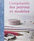 L'encyclopédie des patrons et modèles : Les techniques indispensables, tout le matériel