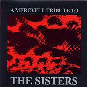 A Mercyful Tribute To The Sisters Of Mercy