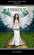 UNHOLY (THE IMMORTAL LEGACY SERIES BOOK 4)