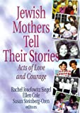 Jewish Mothers Tell Their Stories: Acts of Love & Courage