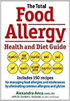 The Total Food Allergy Health and Diet Guide: Includes 150 Recipes for Managing Food Allergies and Intolerances by Eliminating Common Allergens and Gluten by Robert Rose