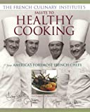 img - for The French Culinary Institute's Salute to Healthy Cooking, From America's Foremost French Chefs book / textbook / text book