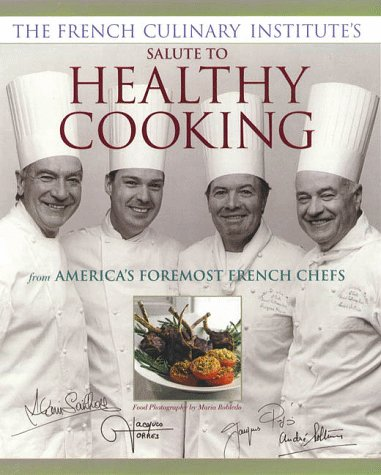 French Culinary Institutes Salute to Healthy Cooking : From Americas Foremost French Chefs, ALAIN SAILHAC, N. Y.) FRENCH CULINARY INSTITUTE (NEW YORK