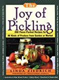 The Joy of Pickling: 200 Flavor-Packed Recipes for All Kinds of Produce from Garden or Market