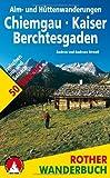 Alm- und Hüttenwanderungen Chiemgau - Kaiser - Berchtesgaden. 50 Touren zwischen Inn und Salzach (Rother Wanderbuch)
