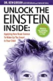 Unlock the Einstein Inside: Applying New Brain Science to Wake Up the Smart in Your Child [Paperback] [2007] (Author) Ken Gibson, Melissa Tenpas, Larry McKnight, Wendy Burt, Kim Hanson, Tanya Mitchell
