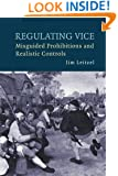 Regulating Vice: Misguided Prohibitions and Realistic Controls