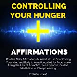 Controlling Your Hunger Affirmations: Positive Daily Affirmations to Assist You in Conditioning Your Mind and Body