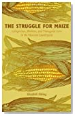 The Struggle for Maize: Campesinos, Workers, and Transgenic Corn in the Mexican Countryside Paperback December 31, 2010