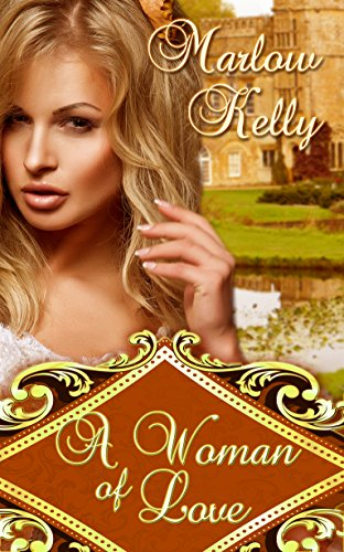 Book: A Woman of Love (Honour, Love, and Courage Series) by Marlow Kelly