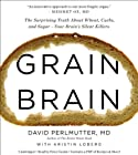 By David Perlmutter Grain Brain: The Surprising Truth about Wheat