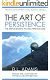 The Art of Persistence - The Simple Secrets to Long-Term Success (Inspirational Books Series Book 9) (English Edition)