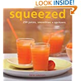 Squeezed: 250 Juices Smoothies and Spritzers