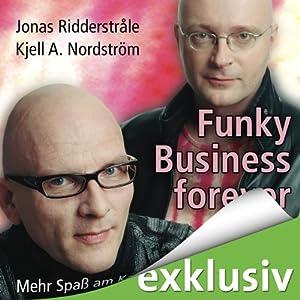 Funky Business forever: Mehr Spaß am Kapitalismus | [Kjell A. Nordström, Jonas Ridderstråle]