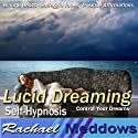 Lucid Dreaming Hypnosis: Control Your Dreams, Guided Meditation, Binaural Beats, Positive Affirmations, Solfeggio Tones  by Rachael Meddows Narrated by Rachael Meddows