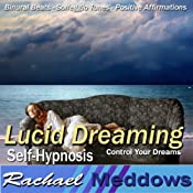 Lucid Dreaming Hypnosis: Control Your Dreams, Guided Meditation, Binaural Beats, Positive Affirmations, Solfeggio Tones | [Rachael Meddows]